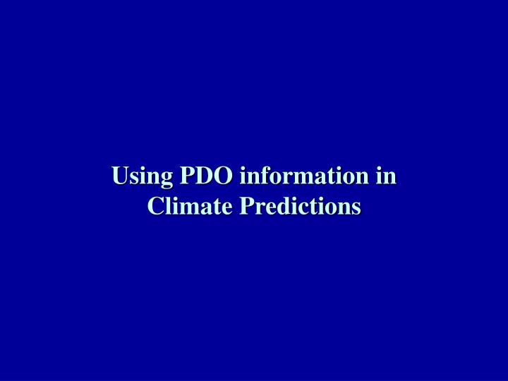 Using PDO information in Climate Predictions