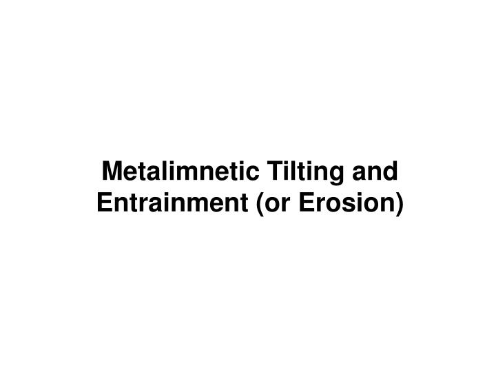 Metalimnetic Tilting and Entrainment (or Erosion)