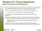 session iv focus questions data processing and distribution