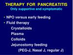 therapy for pancreatitis only supportive and symptomatic2