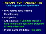 therapy for pancreatitis only supportive and symptomatic4