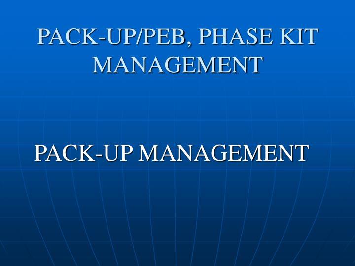 PACK-UP/PEB, PHASE KIT MANAGEMENT