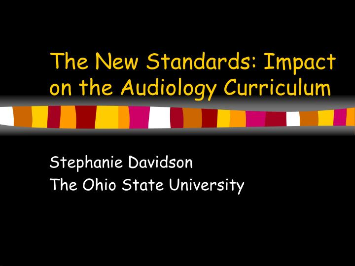 The new standards impact on the audiology curriculum