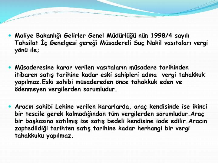 Maliye Bakanlığı Gelirler Genel Müdürlüğü nün 1998/4 sayılı Tahsilat İç Genelgesi gereği Müsadereli Suç Nakil vasıtaları vergi yönü ile;
