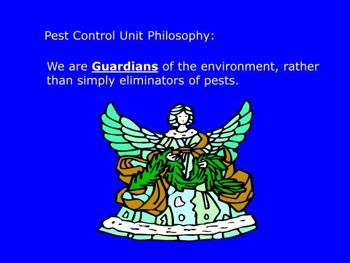 Pest Control Unit Philosophy:
