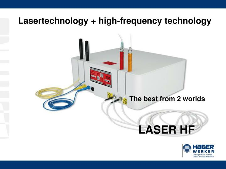 Lasertechnology + high-frequency technology