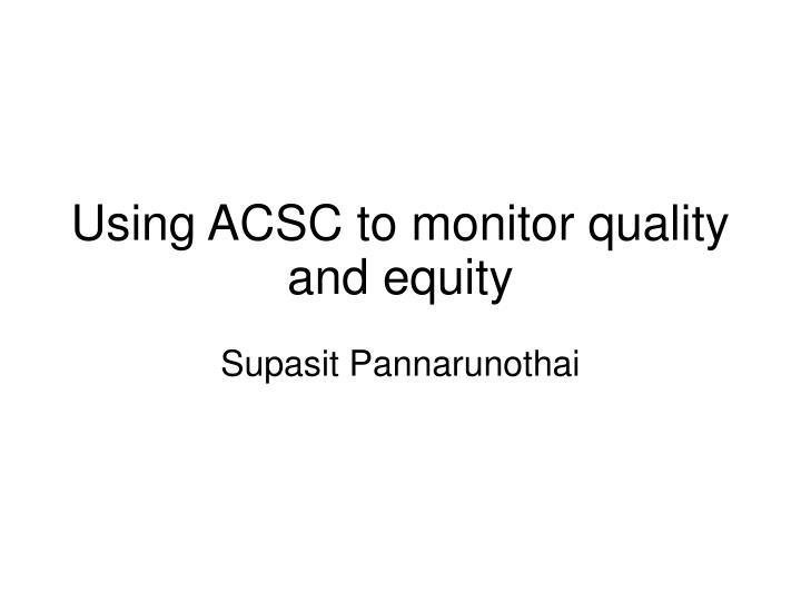 Using ACSC to monitor quality and equity