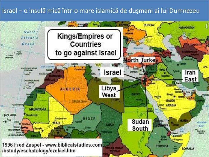 Israel – o insulă mică într-o mare islamică de duşmani ai lui Dumnezeu