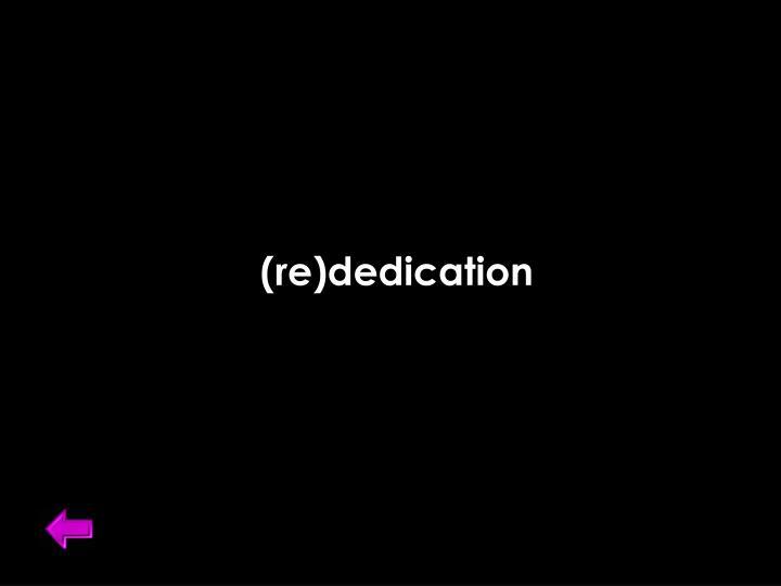 (re)dedication