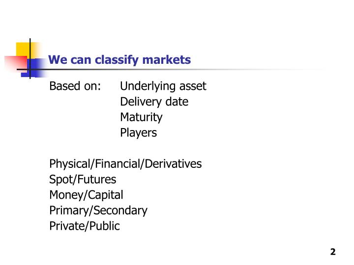 We can classify markets