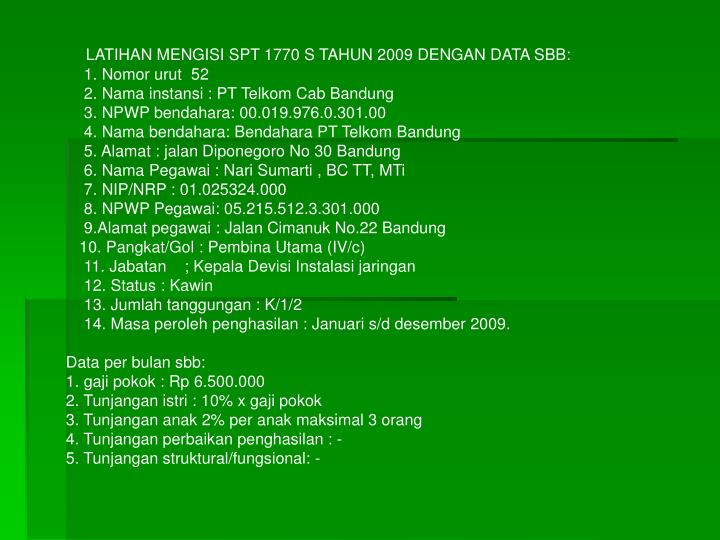 LATIHAN MENGISI SPT 1770 S TAHUN 2009 DENGAN DATA SBB: