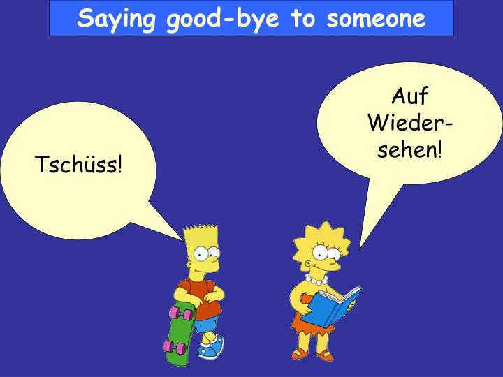 Saying good-bye to someone