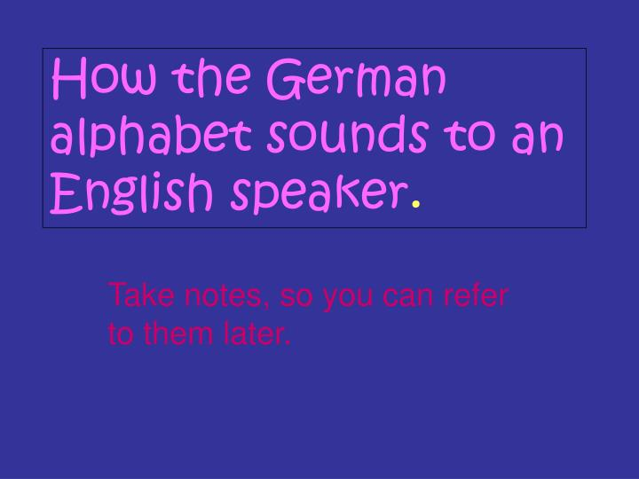 How the German alphabet sounds to an English speaker