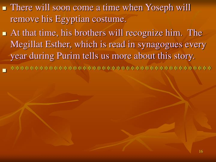 There will soon come a time when Yoseph will remove his Egyptian costume.