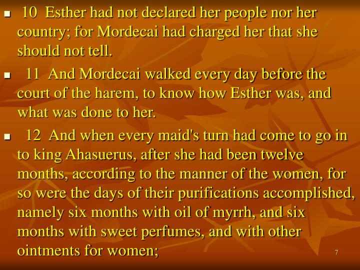 10  Esther had not declared her people nor her country; for Mordecai had charged her that she should not tell.