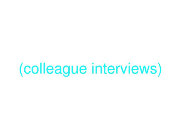 (colleague interviews)