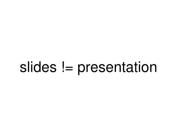 slides != presentation
