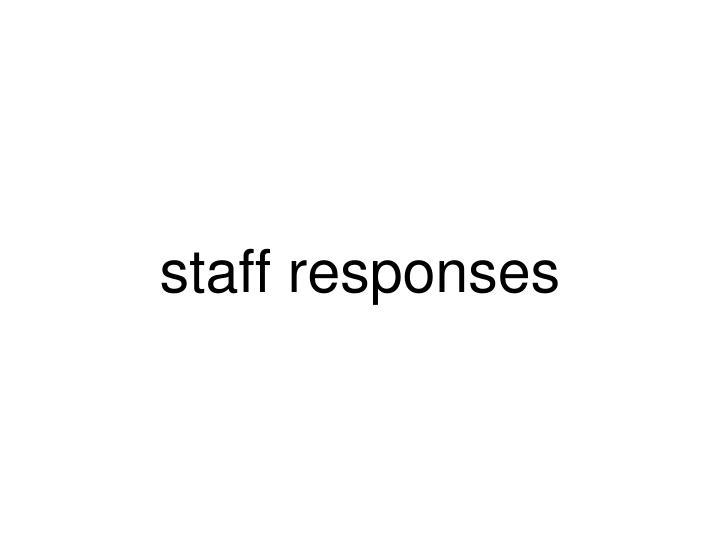 staff responses