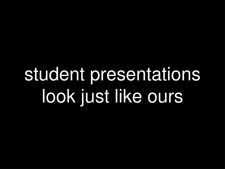 student presentations look just like ours