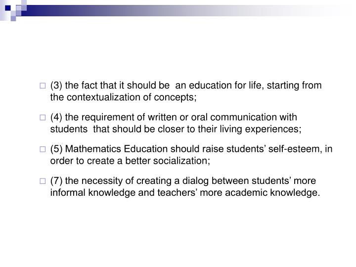 (3) the fact that it should be  an education for life, starting from the contextualization of concepts;