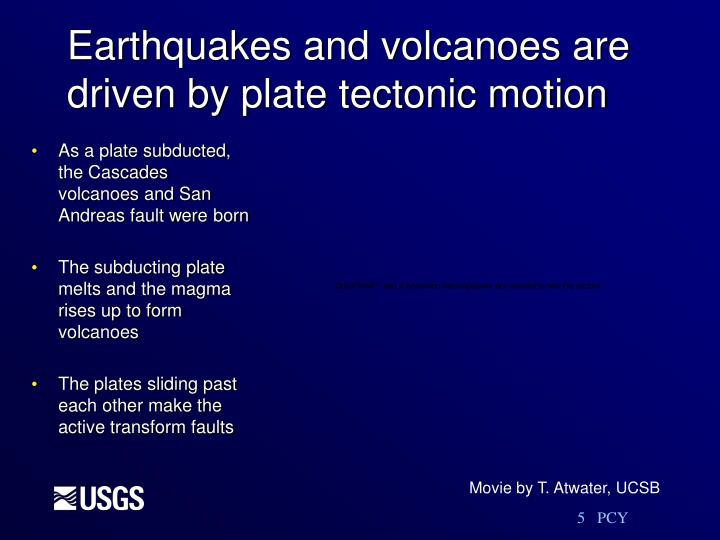 Earthquakes and volcanoes are driven by plate tectonic motion