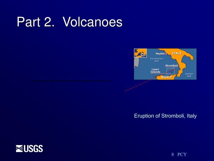 Part 2.  Volcanoes