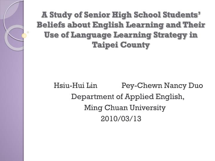 A Study of Senior High School Students' Beliefs about English Learning and Their Use of Language Learning Strategy in Taipei County
