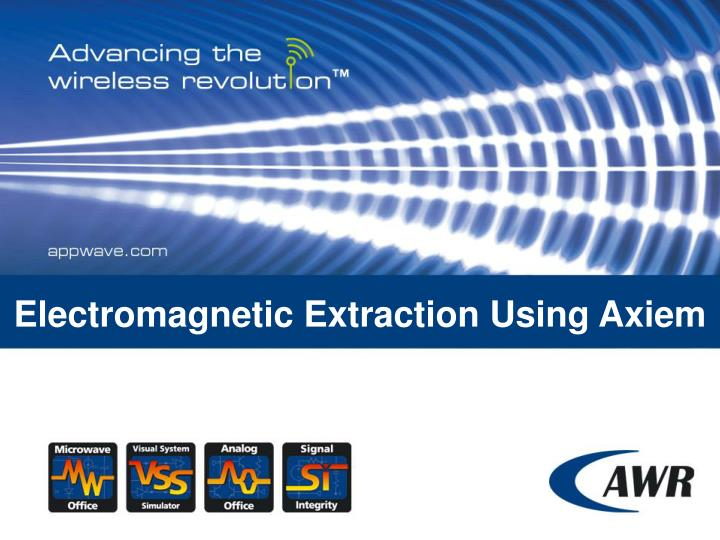 Electromagnetic Extraction Using Axiem