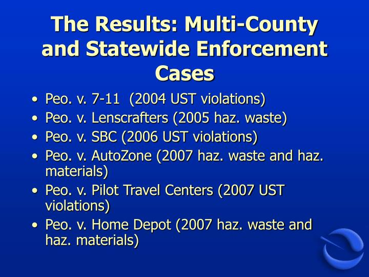 The results multi county and statewide enforcement cases