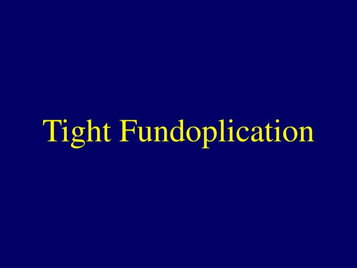 Tight Fundoplication
