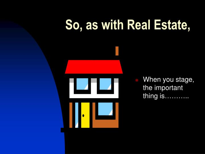So, as with Real Estate,