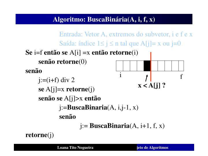 Algoritmo: BuscaBinária(A, i, f, x)