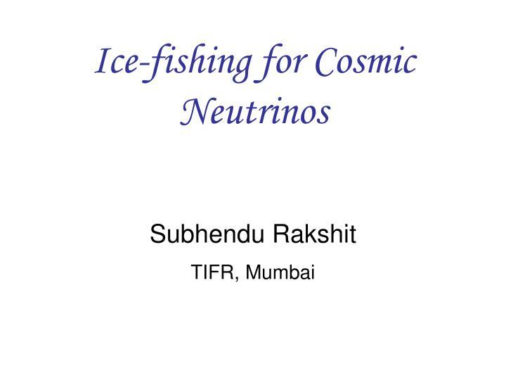 Ice-fishing for Cosmic Neutrinos