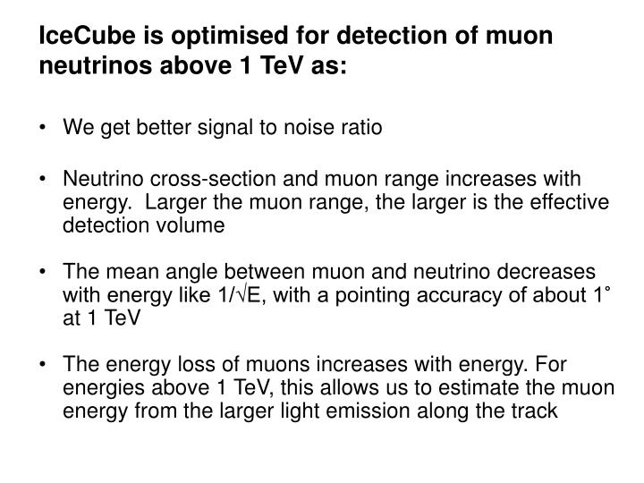 IceCube is optimised for detection of muon neutrinos above 1 TeV as: