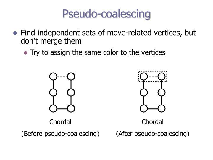 Pseudo-coalescing