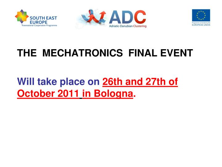 The mechatronics final event will take place on 26th and 27th of october 2011 in bologna