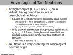 advantages of tau neutrinos