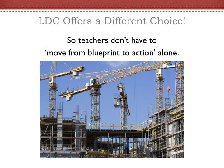 LDC Offers a Different Choice!