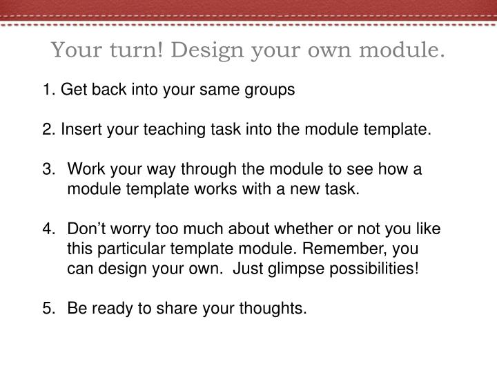 Your turn! Design your own module.