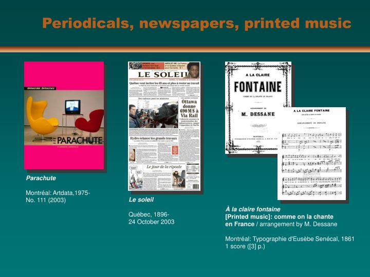 Periodicals, newspapers, printed music