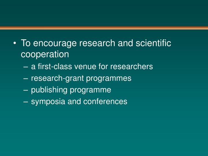 To encourage research and scientific