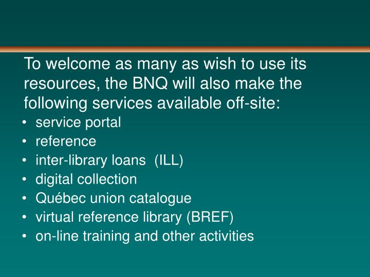 To welcome as many as wish to use its resources, the BNQ will also make the following services available off-site: