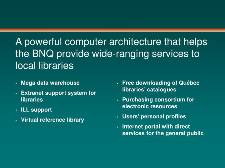 A powerful computer architecture that helps the BNQ provide wide-ranging services to local libraries