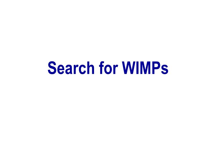 Search for WIMPs