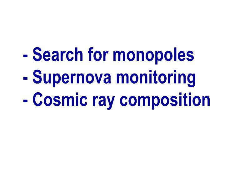- Search for monopoles