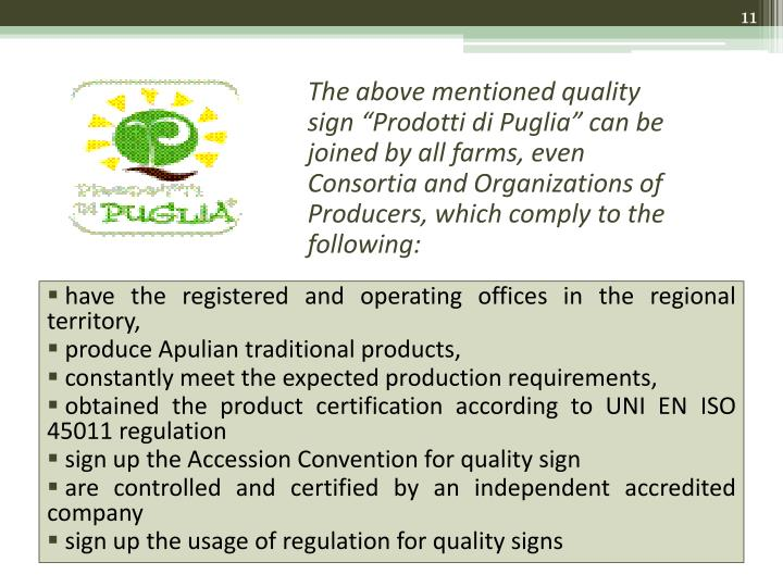 "The above mentioned quality sign ""Prodotti di Puglia"" can be joined by all farms, even Consortia and Organizations of Producers, which comply to the following:"