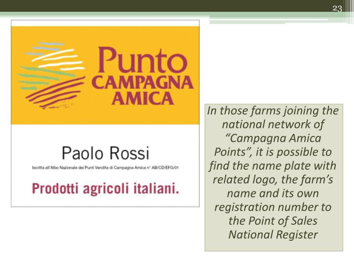 "In those farms joining the national network of ""Campagna Amica Points"", it is possible to find the name plate with related logo, the farm's name and its own registration number to the Point of Sales National Register"
