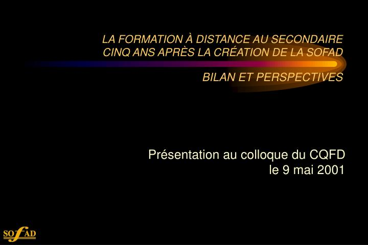 La formation distance au secondaire cinq ans apr s la cr ation de la sofad bilan et perspectives