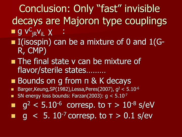"Conclusion: Only ""fast"" invisible decays are Majoron type couplings"