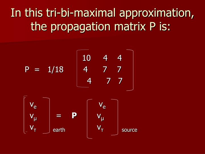 In this tri-bi-maximal approximation, the propagation matrix P is: